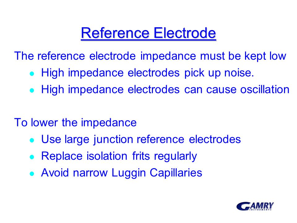 Reference Electrode The reference electrode impedance must be kept low
