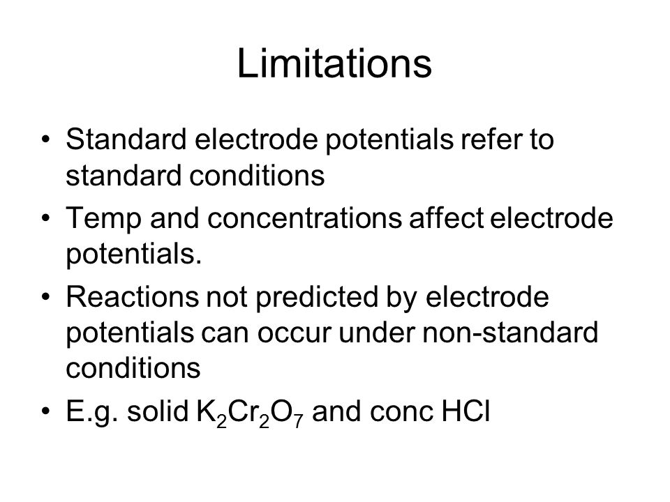 Limitations Standard electrode potentials refer to standard conditions
