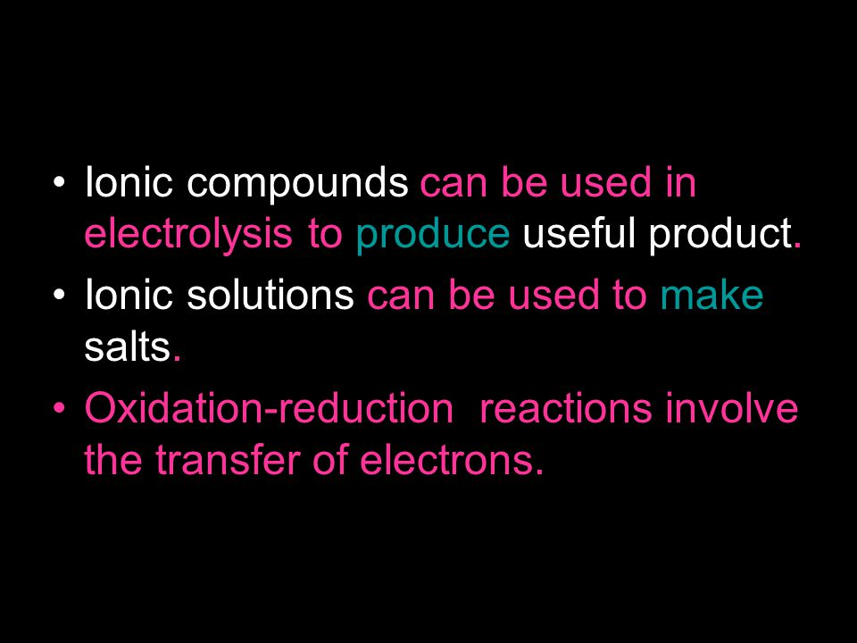 Ionic compounds can be used in electrolysis to produce useful product.