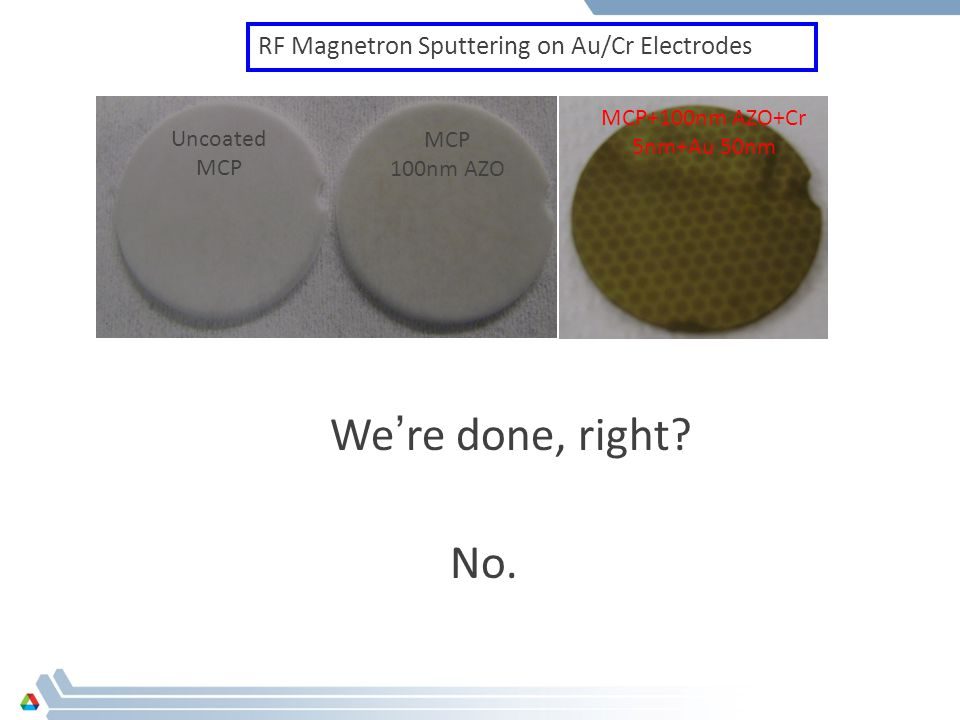 We're done, right No. RF Magnetron Sputtering on Au/Cr Electrodes