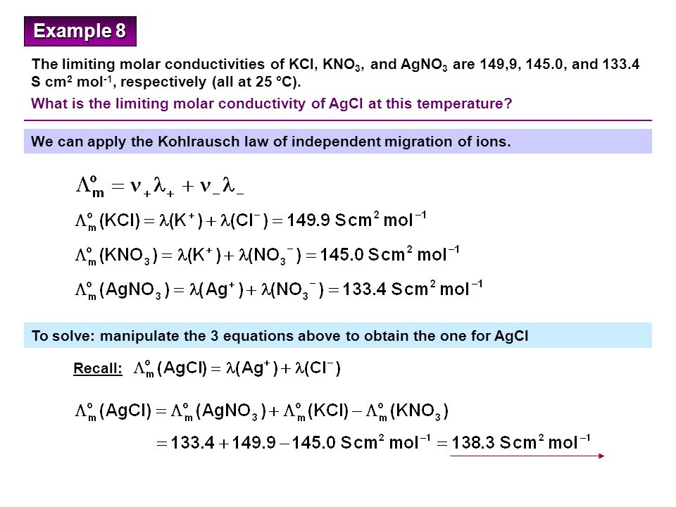 Example 8 The limiting molar conductivities of KCl, KNO3, and AgNO3 are 149,9, 145.0, and 133.4 S cm2 mol-1, respectively (all at 25 °C).