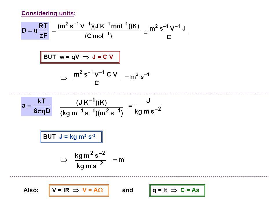 Considering units: BUT w = qV  J = C V. BUT J = kg m2 s-2.