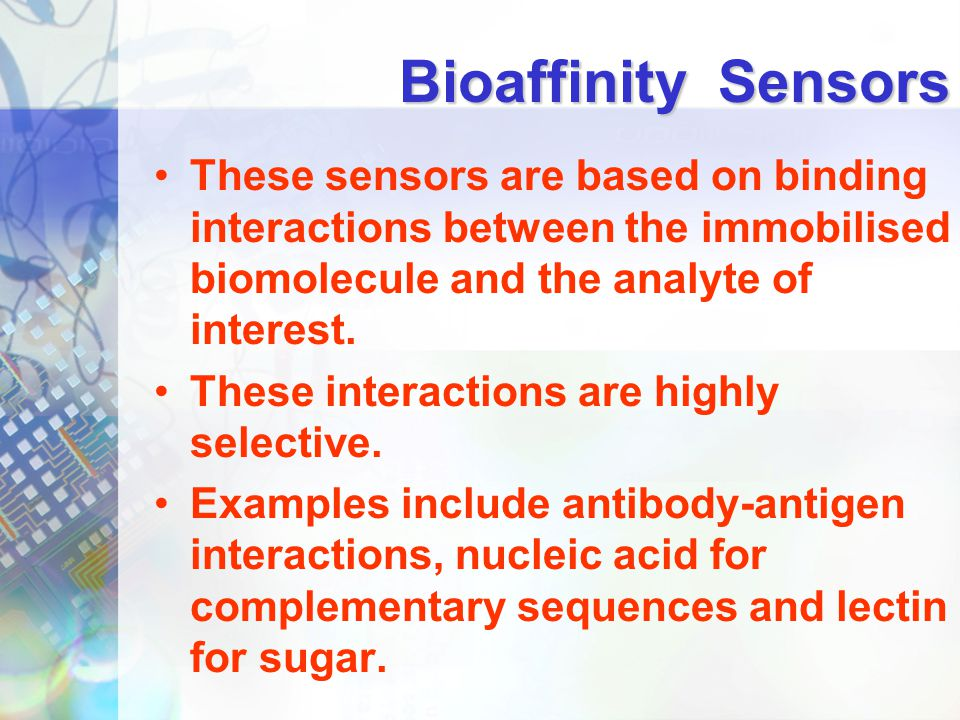 Bioaffinity Sensors These sensors are based on binding interactions between the immobilised biomolecule and the analyte of interest.