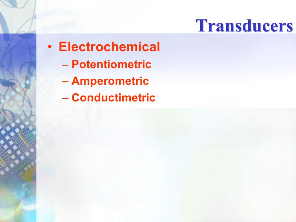 Transducers Electrochemical Potentiometric Amperometric Conductimetric