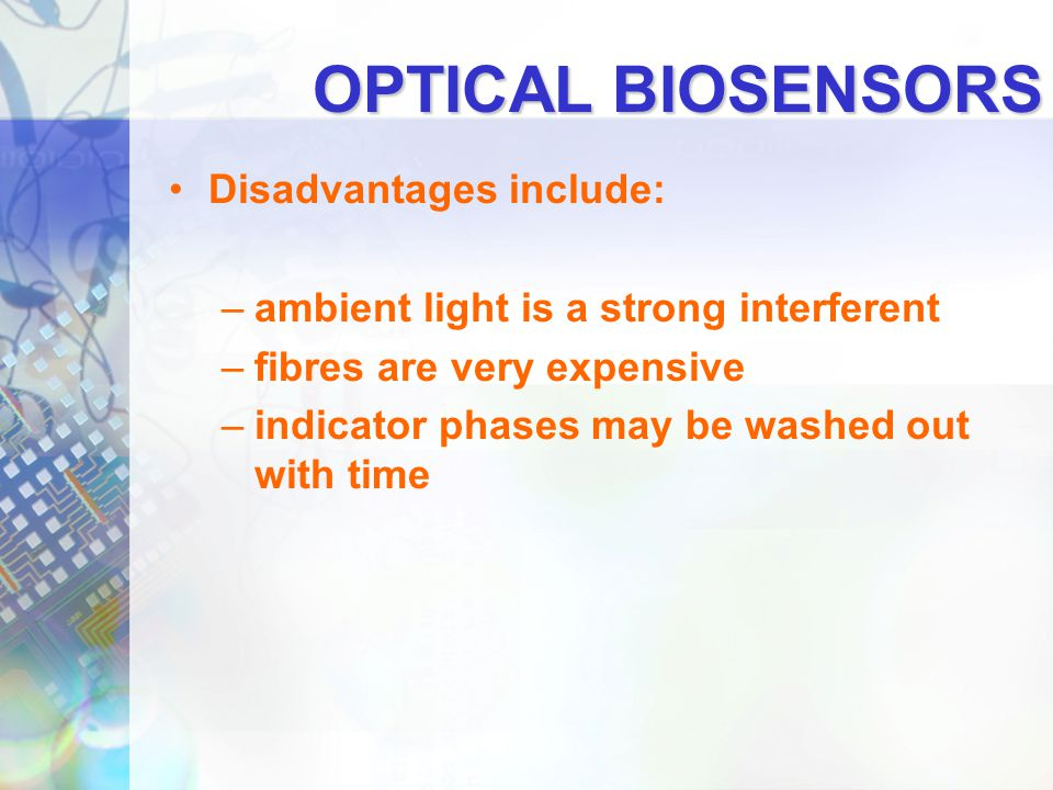 OPTICAL BIOSENSORS Disadvantages include: