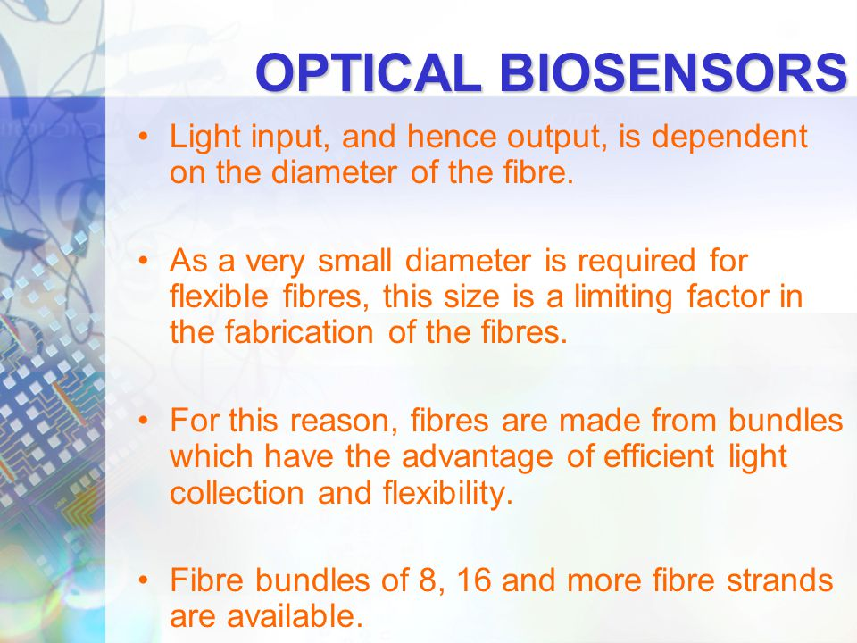 OPTICAL BIOSENSORS Light input, and hence output, is dependent on the diameter of the fibre.