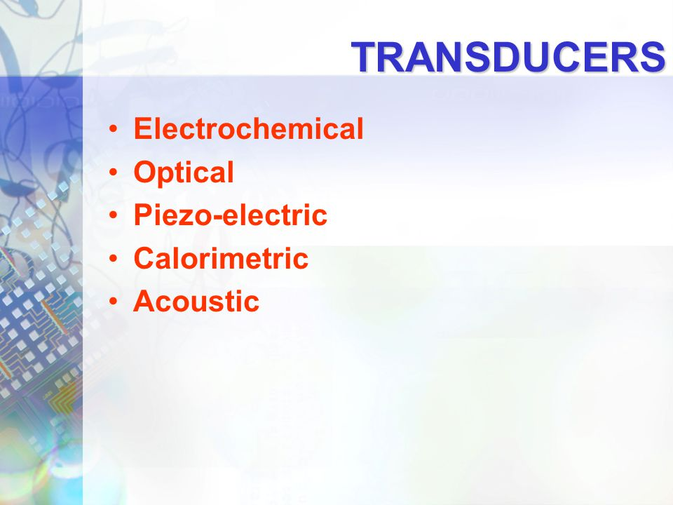 TRANSDUCERS Electrochemical Optical Piezo-electric Calorimetric
