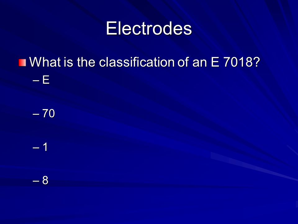 Electrodes What is the classification of an E 7018 E 70 1 8
