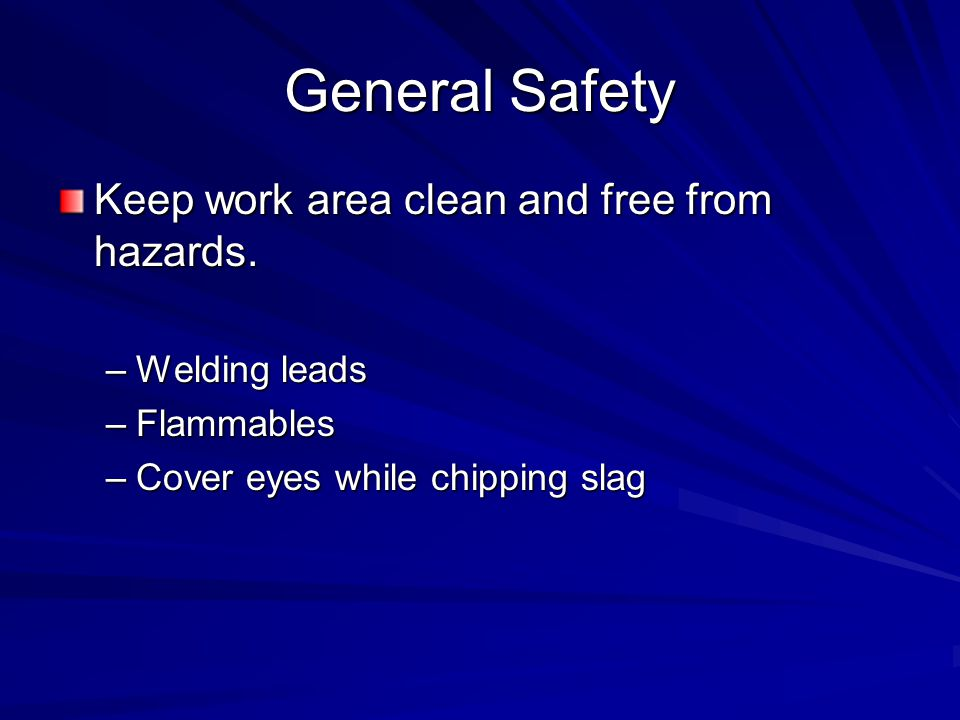 General Safety Keep work area clean and free from hazards.