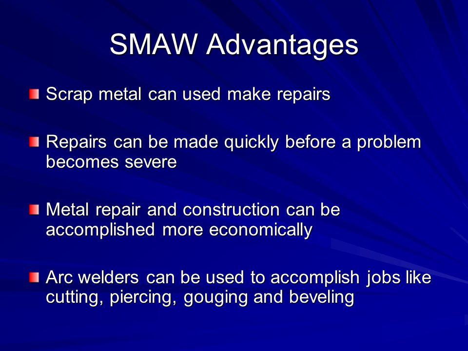 SMAW Advantages Scrap metal can used make repairs