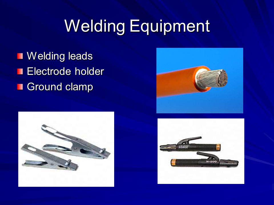 Welding Equipment Welding leads Electrode holder Ground clamp