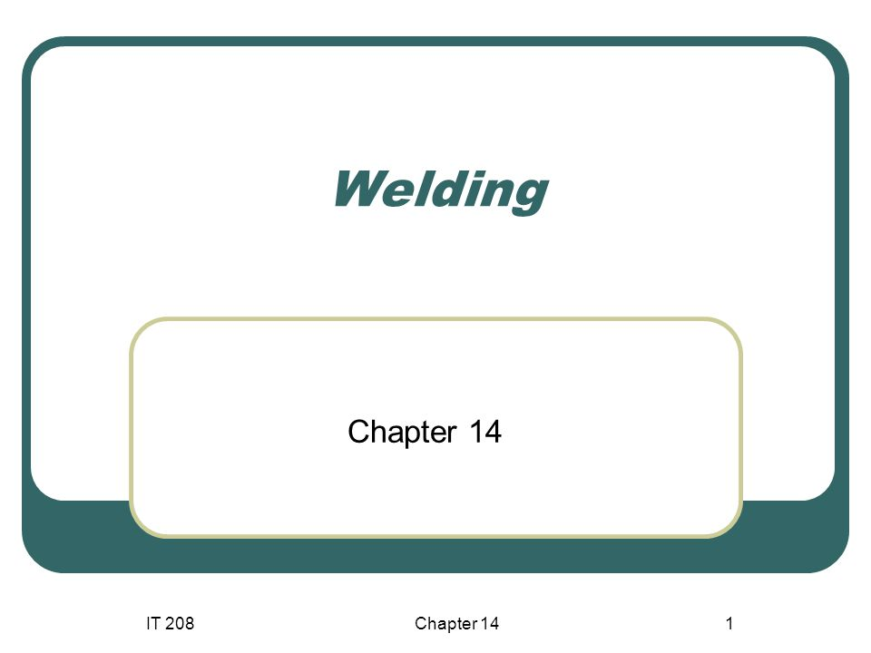 Welding Chapter 14 IT 208 Chapter 14