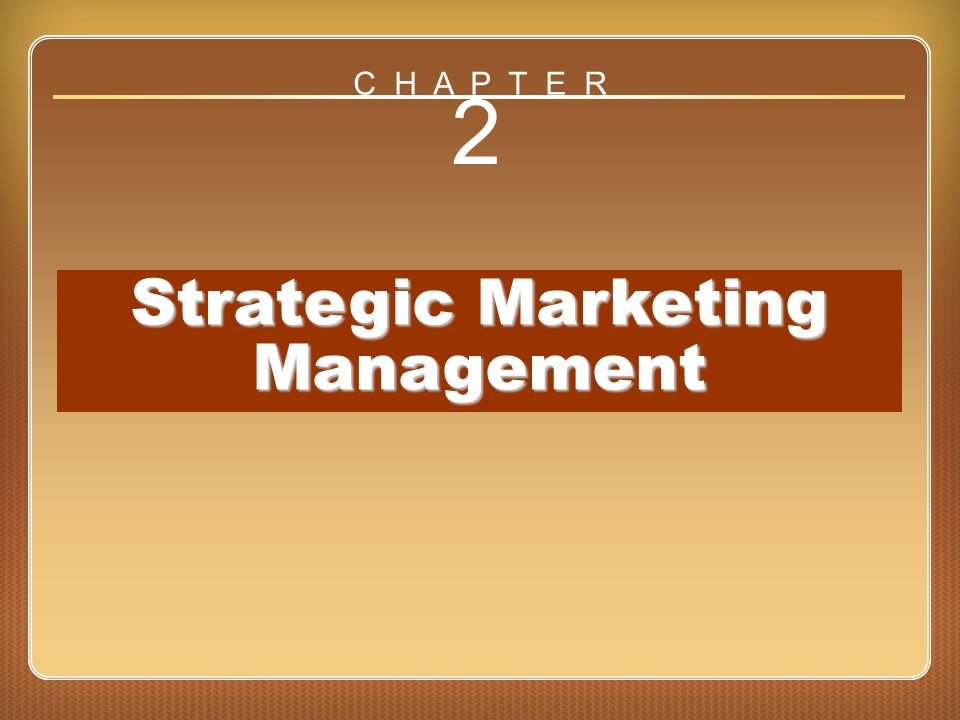 Chapter 2 Strategic Marketing Management