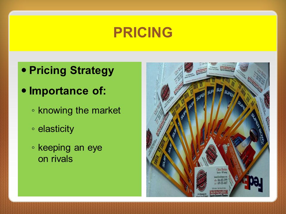 PRICING Pricing Strategy Importance of: knowing the market elasticity