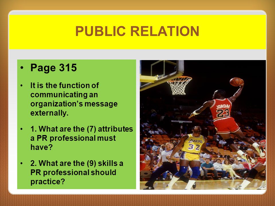 PUBLIC RELATION Page 315. It is the function of communicating an organization's message externally.