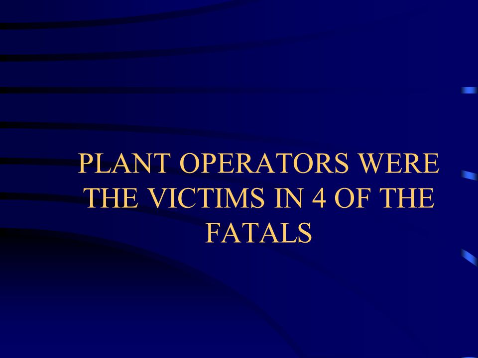 PLANT OPERATORS WERE THE VICTIMS IN 4 OF THE FATALS