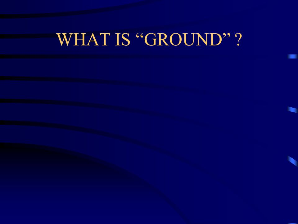 WHAT IS GROUND