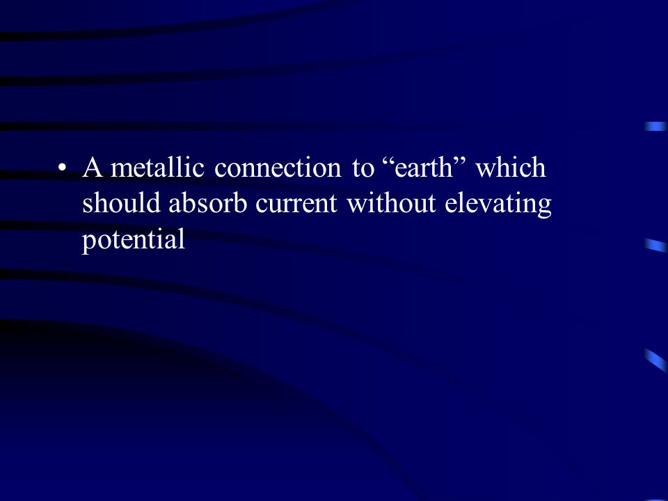 A metallic connection to earth which should absorb current without elevating potential