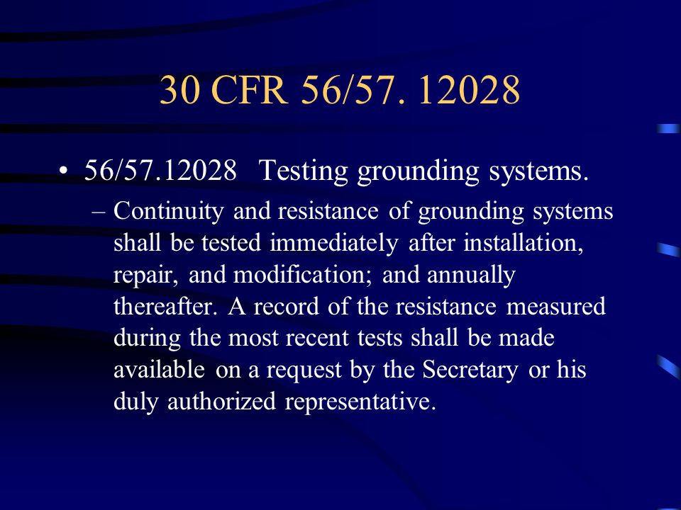 30 CFR 56/57. 12028 56/57.12028 Testing grounding systems.