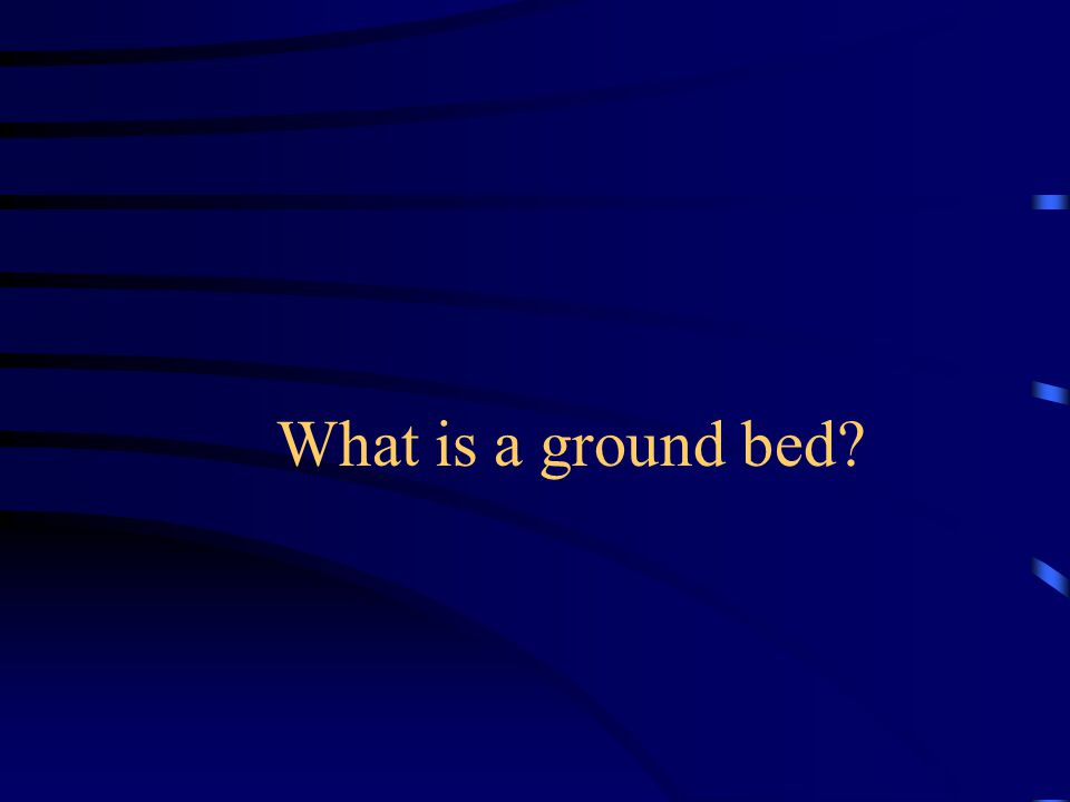 What is a ground bed