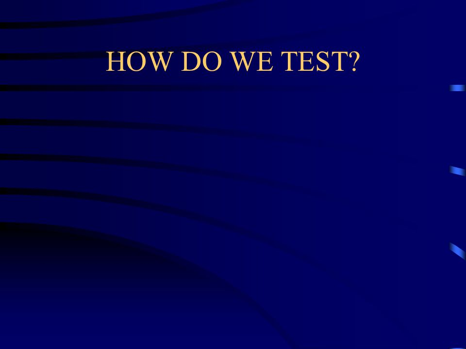 HOW DO WE TEST