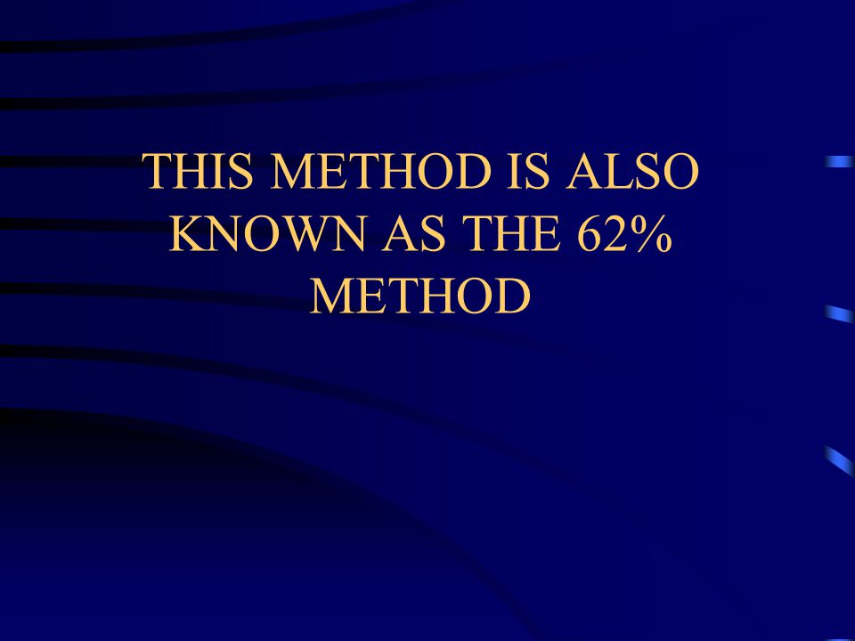 THIS METHOD IS ALSO KNOWN AS THE 62% METHOD