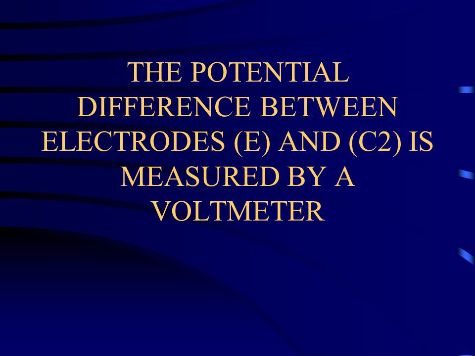 THE POTENTIAL DIFFERENCE BETWEEN ELECTRODES (E) AND (C2) IS MEASURED BY A VOLTMETER