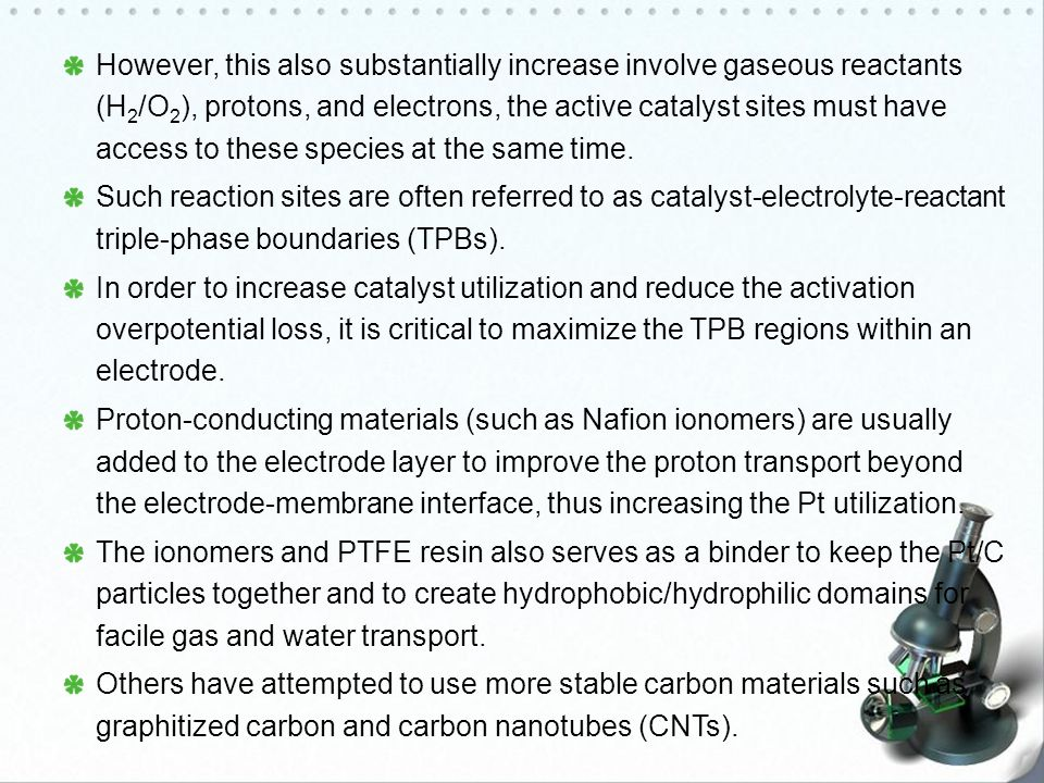 However, this also substantially increase involve gaseous reactants (H2/O2), protons, and electrons, the active catalyst sites must have access to these species at the same time.