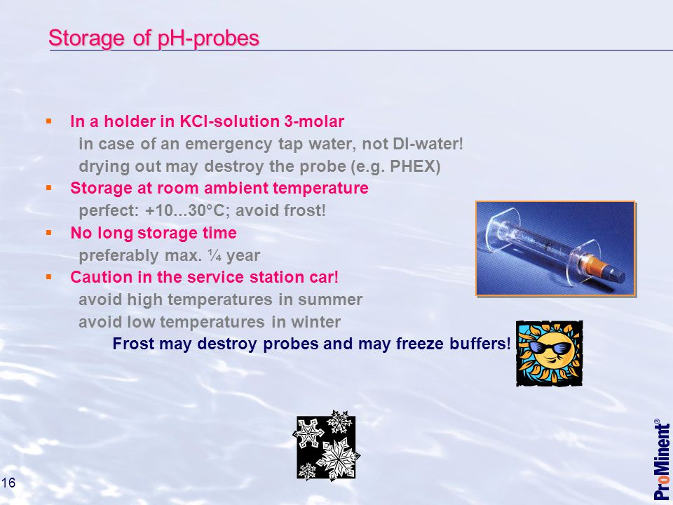 Storage of pH-probes In a holder in KCl-solution 3-molar