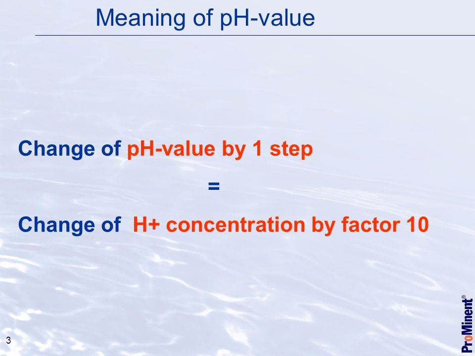 Meaning of pH-value Change of pH-value by 1 step =