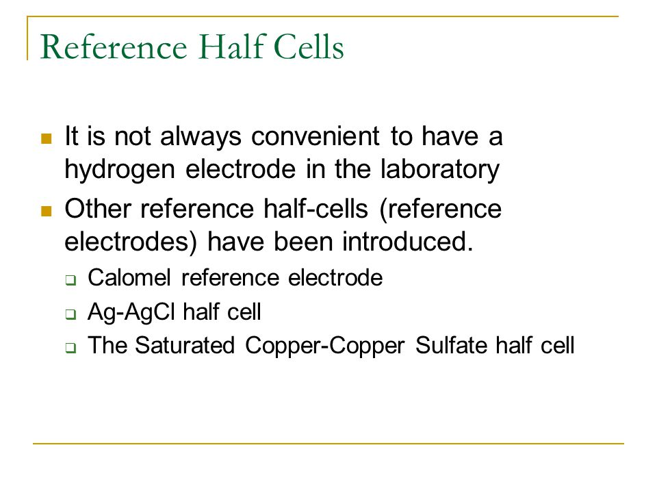 Reference Half Cells It is not always convenient to have a hydrogen electrode in the laboratory.