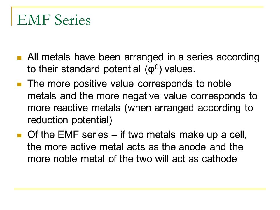 EMF Series All metals have been arranged in a series according to their standard potential (φ0) values.