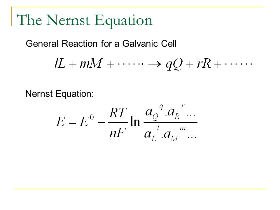 The Nernst Equation General Reaction for a Galvanic Cell