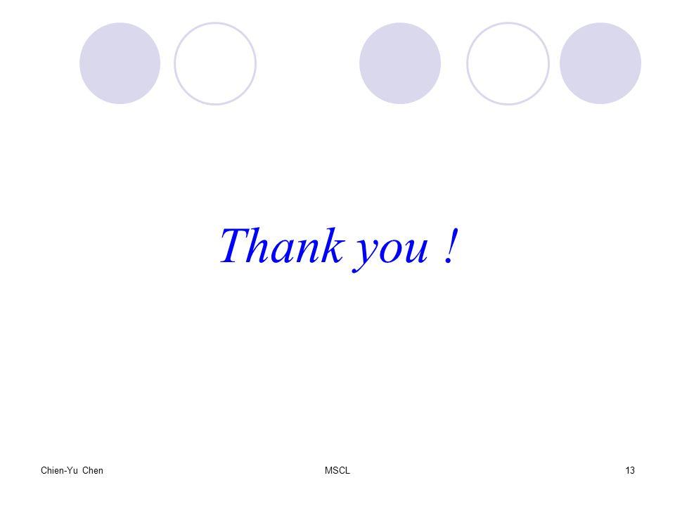 Thank you ! Chien-Yu Chen MSCL