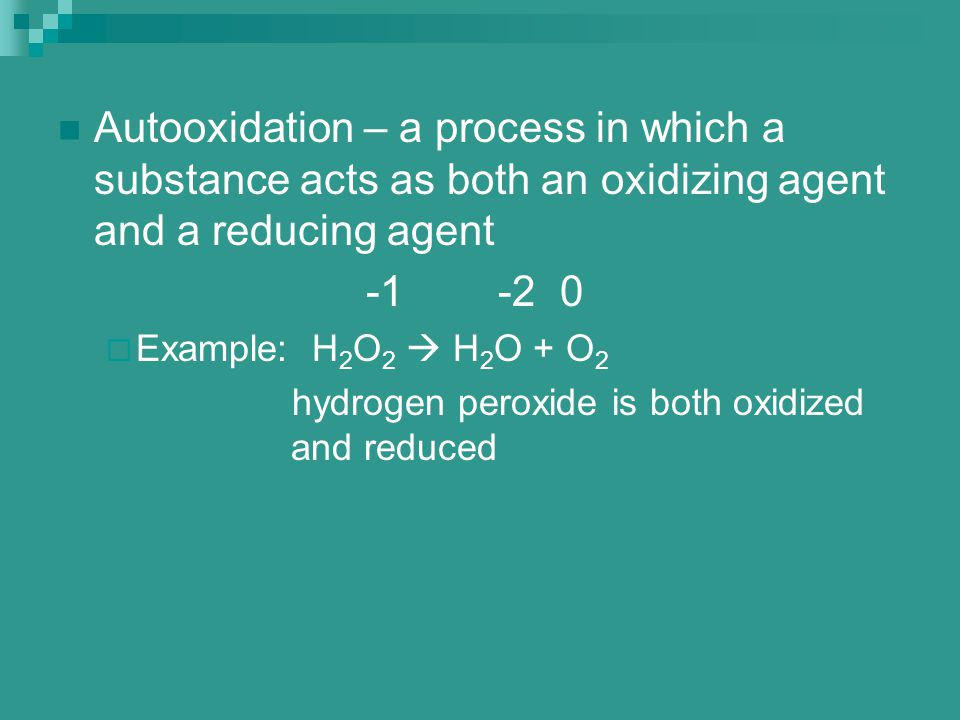Autooxidation – a process in which a substance acts as both an oxidizing agent and a reducing agent