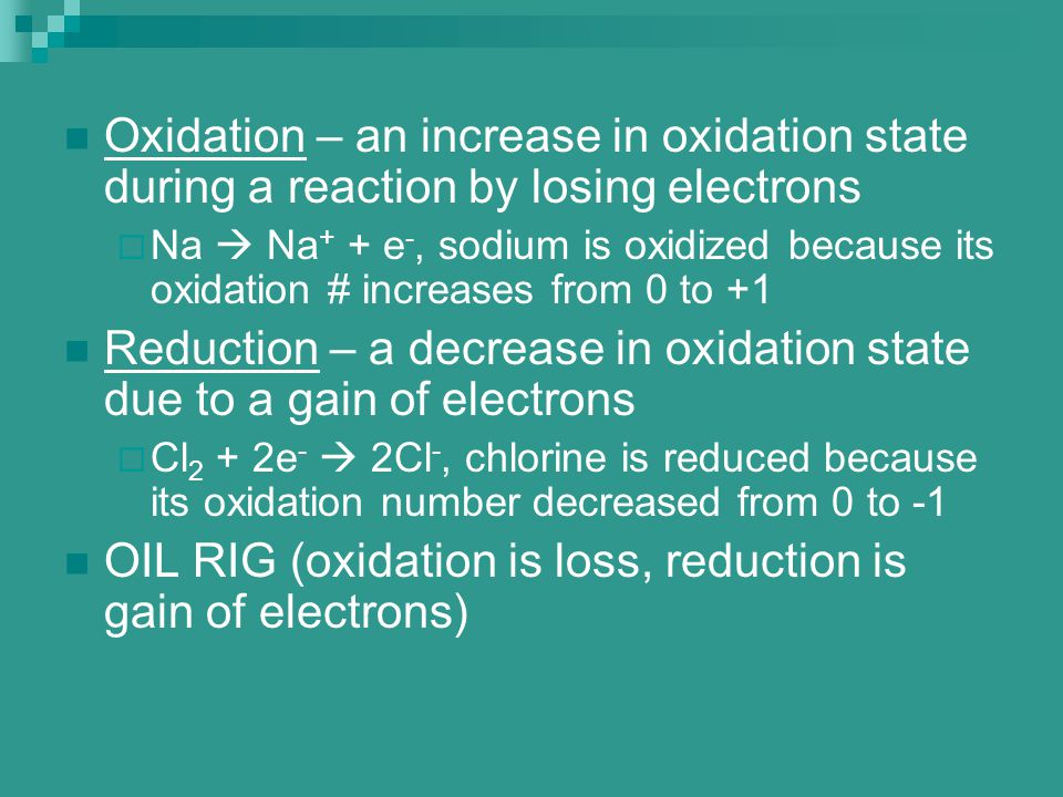 Reduction – a decrease in oxidation state due to a gain of electrons