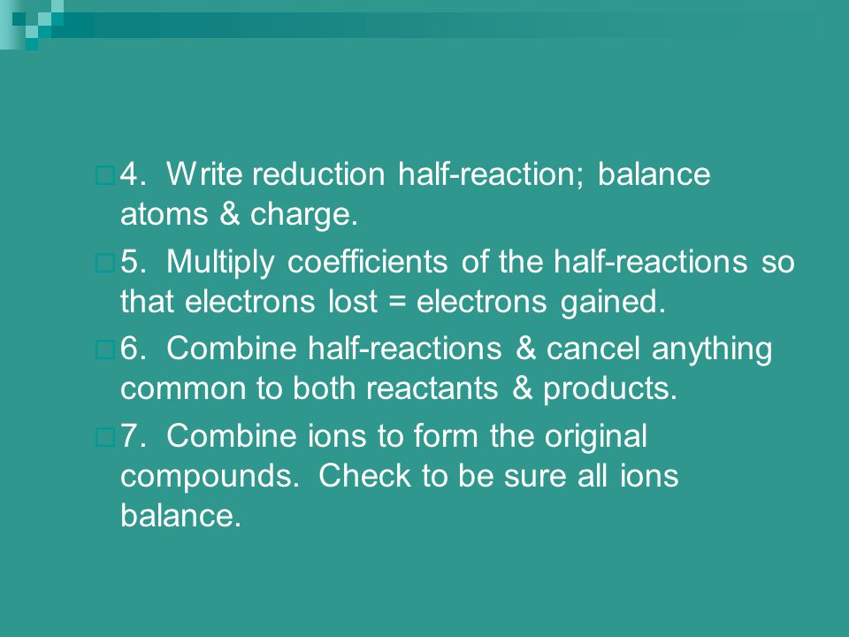 4. Write reduction half-reaction; balance atoms & charge.