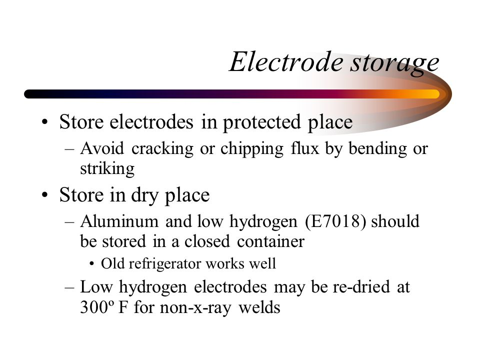Electrode storage Store electrodes in protected place