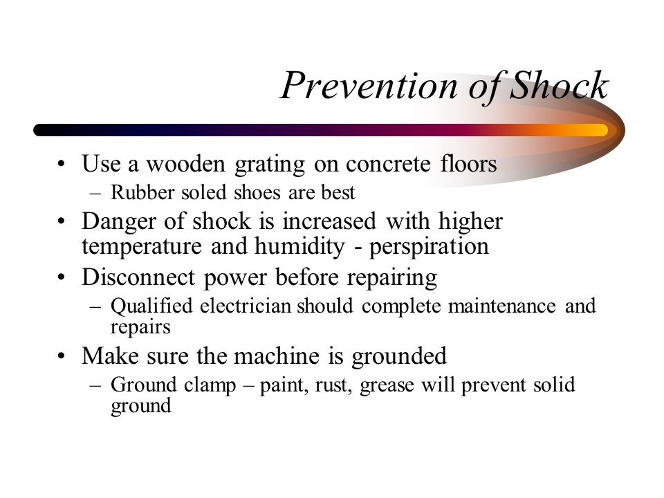 Prevention of Shock Use a wooden grating on concrete floors