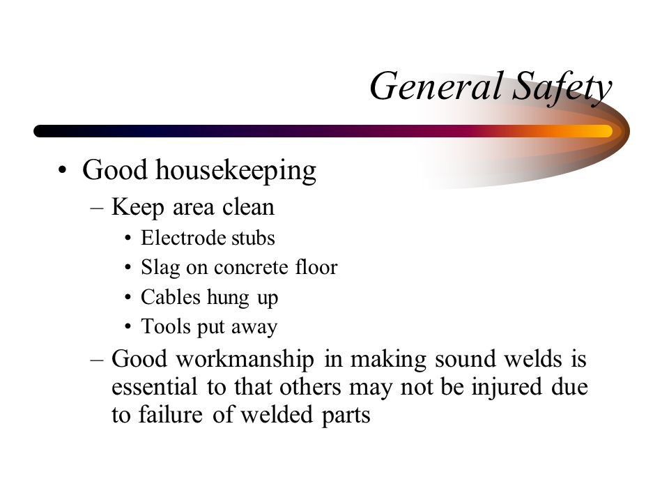 General Safety Good housekeeping Keep area clean