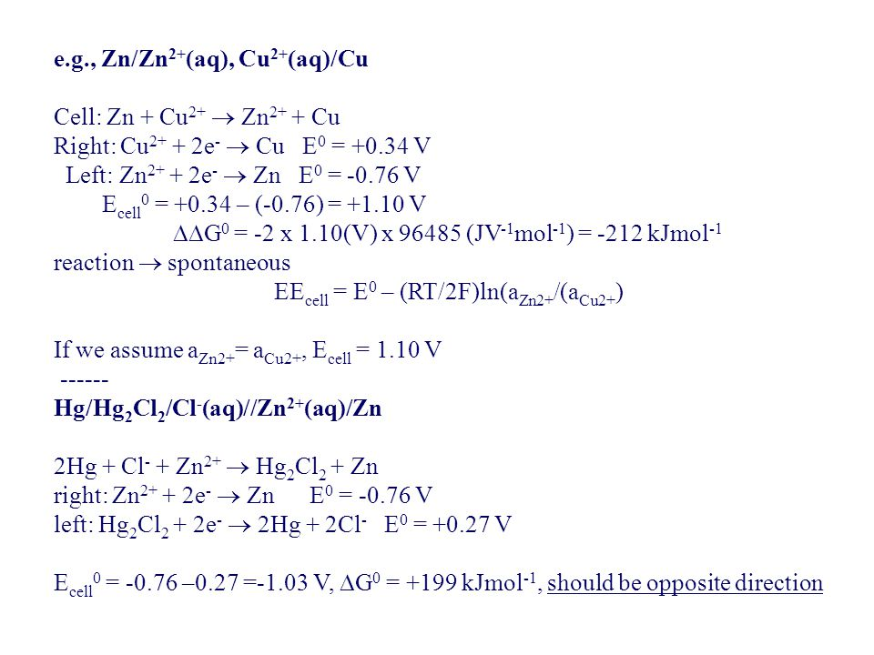 e.g., Zn/Zn2+(aq), Cu2+(aq)/Cu Cell: Zn + Cu2+  Zn2+ + Cu