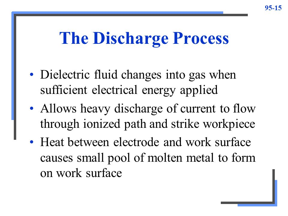 The Discharge Process Dielectric fluid changes into gas when sufficient electrical energy applied.
