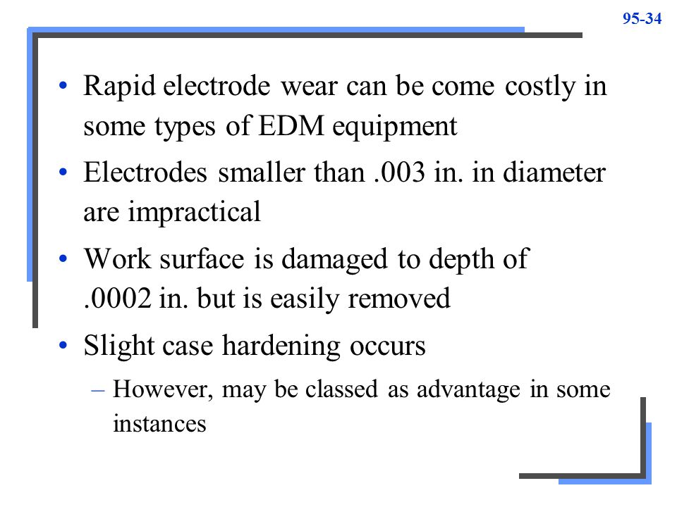 Rapid electrode wear can be come costly in some types of EDM equipment