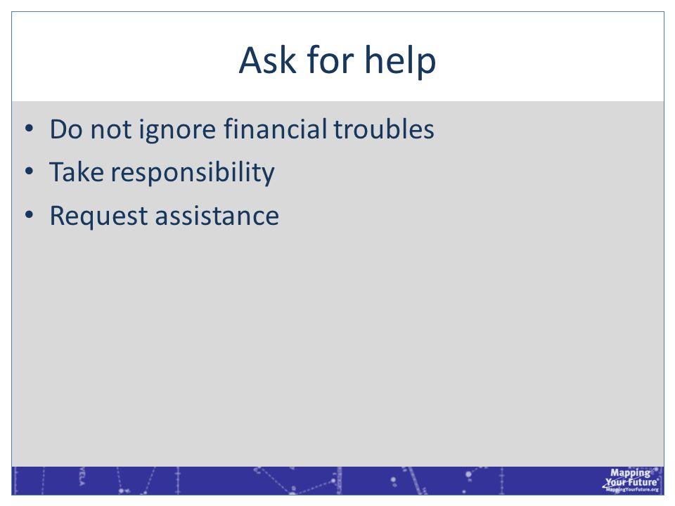 Ask for help Do not ignore financial troubles Take responsibility