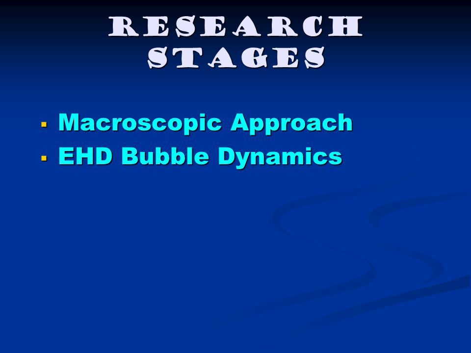 Research Stages Macroscopic Approach EHD Bubble Dynamics
