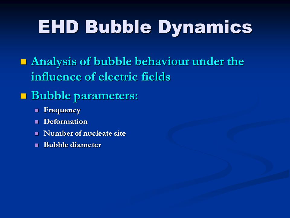 EHD Bubble Dynamics Analysis of bubble behaviour under the influence of electric fields. Bubble parameters: