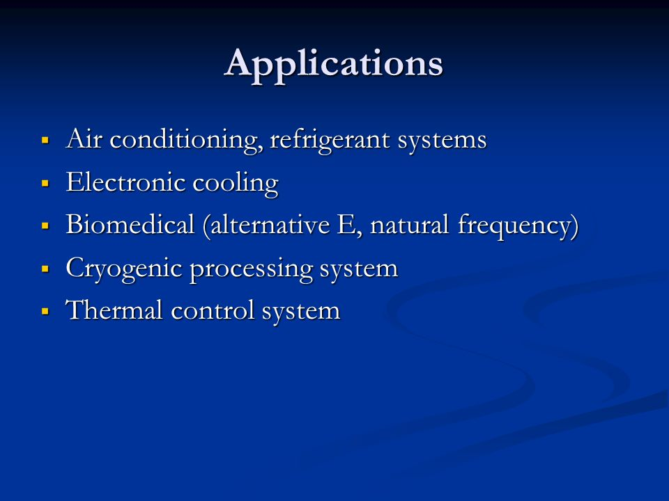 Applications Air conditioning, refrigerant systems Electronic cooling