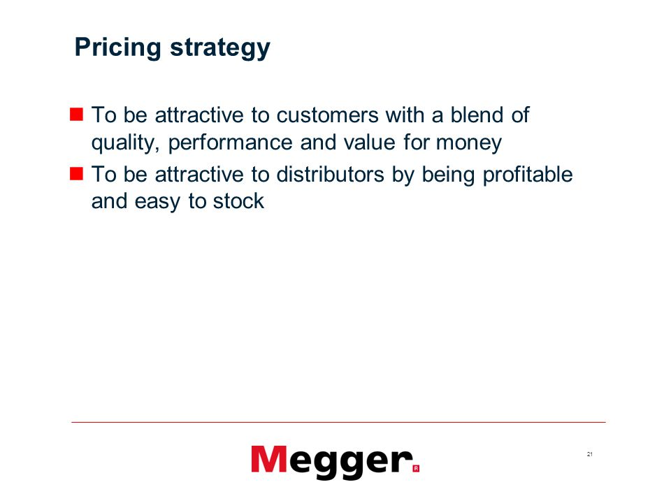 Pricing strategy To be attractive to customers with a blend of quality, performance and value for money.