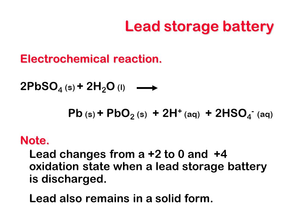 Lead storage battery Electrochemical reaction. 2PbSO4 (s) + 2H2O (l)