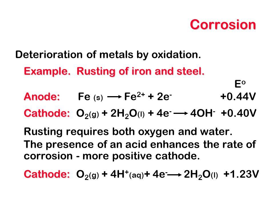Corrosion Deterioration of metals by oxidation.